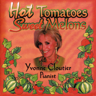 Hot Tomatoes Sweet Melons CD by Yvonne Cloutier